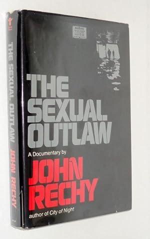The Sexual Outlaw, A Documentary: A Non-Fiction: Rechy, John