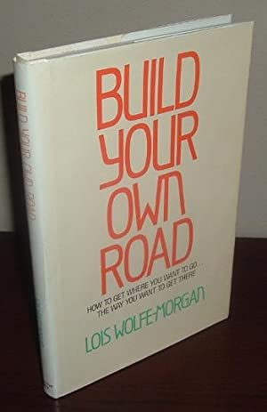 Build Your Own Road: Get Where You Want to Go - The Way You Want to Get There