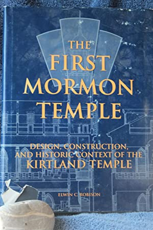 The First Mormon Temple: Robison, Elwin C.