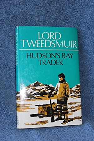 Hudson's Bay Trader: Tweedsmuir, John Stuart