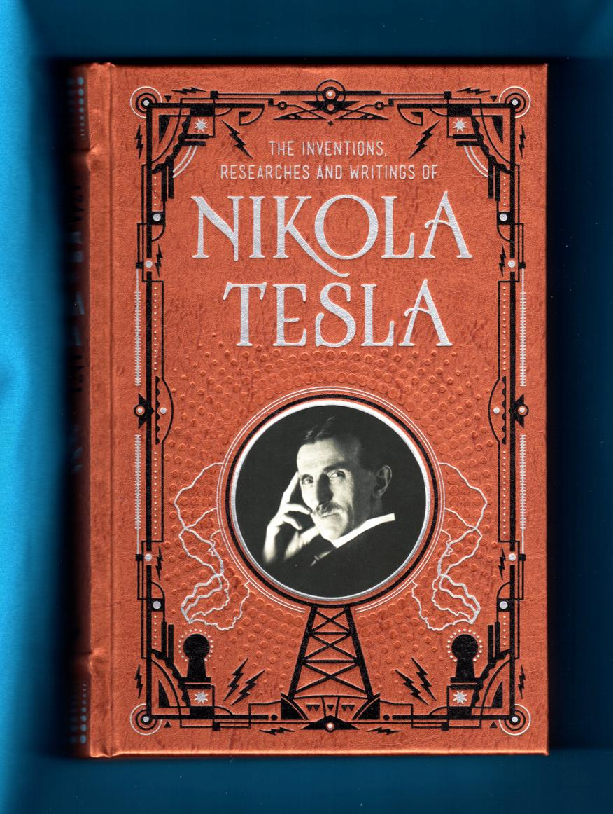 the inventions researches and writings of nikola tesla Nikola tesla was born in 1857 at smiljan, lika, a borderland region of austro- hungary, of the serbian race, which has maintained against turkey and all comers so unceasing a struggle for freedom his mother was a woman of inherited ingenuity, and delighted not only in skillful work of the ordinary household character, but in the construction of.
