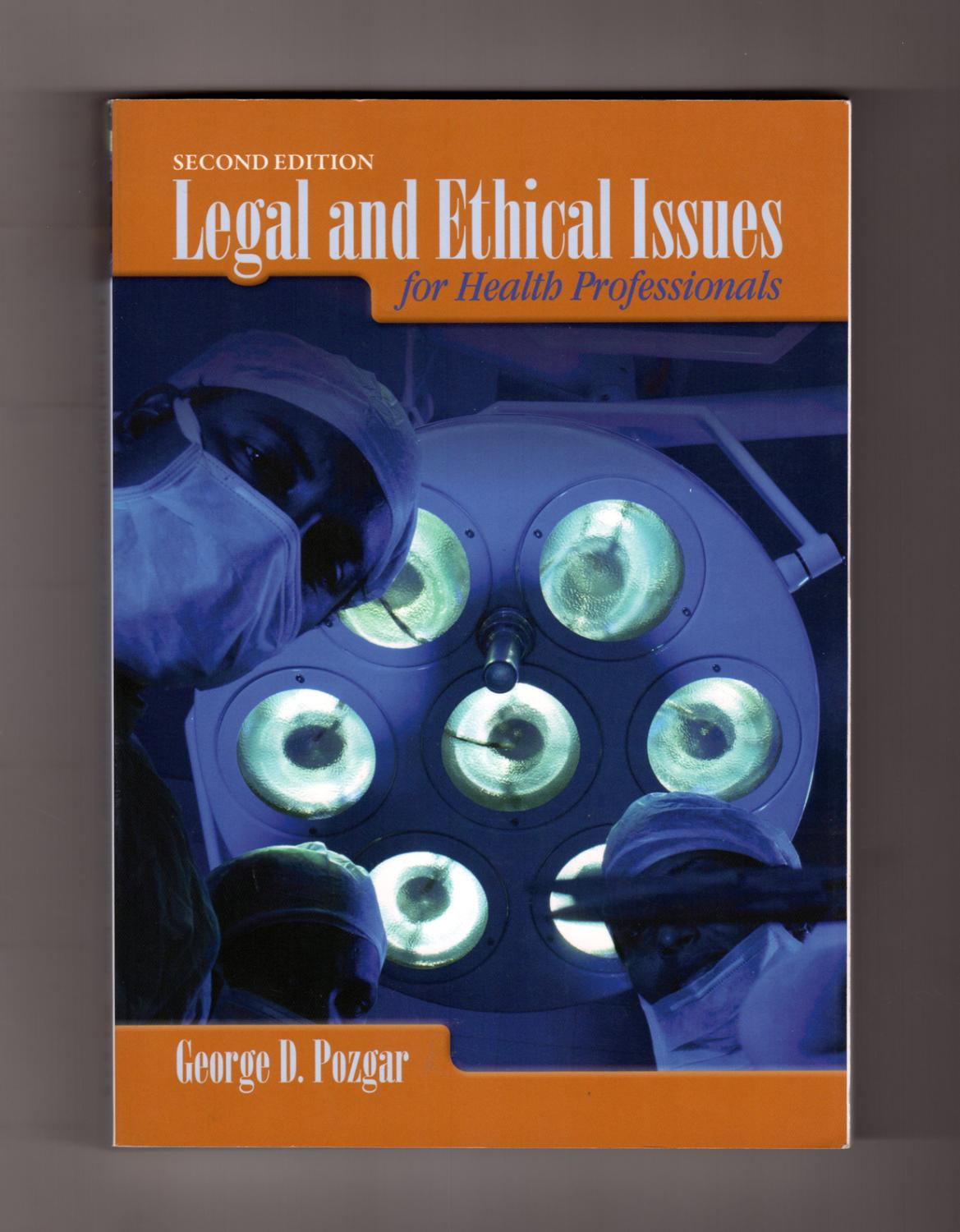 Legal and Ethical Issues for Health Professionals: George D. Pozgar ...