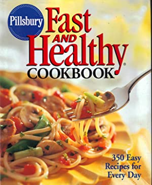 Pillsbury Fast and Healthy Cookbook / 350 Easy Recipes for Every Day