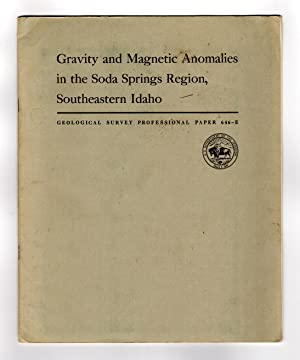 Gravity and Magnetic Anomalies in the Soda Springs Region, Southeastern Idaho: Geological Survey ...