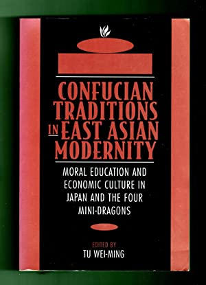 Confucian Traditions in East Asian Modernity: Moral Education and Economic Culture in Japan and t...