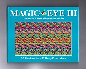 Magic Eye III - Visions: A New Dimension In Art.3d Illusions by N.E. Thing Enterprises: Tom Baccei,...