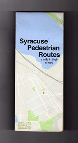 Syracuse Pedestrian Routes - a mile in their shoes. Walking Map, Syracuse, NY, 2013.