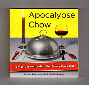 Apocalypse Chow - How to Eat Well When the Power Goes Out. Stated First Edition, First Printing, ...