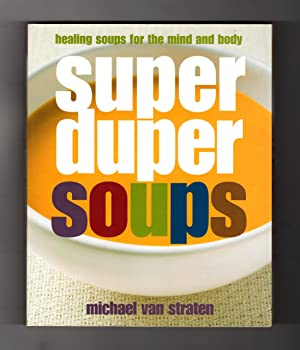 Super Duper Soups: Healing Soups for the Mind and Body. Culinary, Cookbook