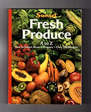 Fresh Produce A to Z: How to Select, Store and Prepare. Over 250 Recipes. Stated First Edition, S...