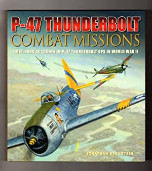 P-47 Thunderbolt Combat Missions: First-Hand Accounts of P-47 Thunderbolt Ops in World War II. Fi...
