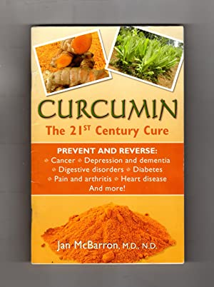 Curcumin - The 21st Century Cure. First Edition, First Printing