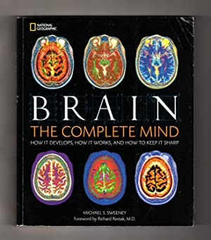 Brain: The Complete Mind. How it Develops, How it Works, and How to Keep it Sharp. National Geogr...