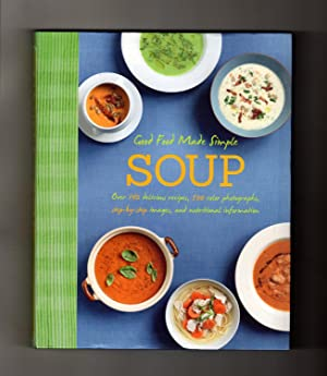 Good Food Made Simple - Soup. Over 140 Delicious Recipes, 500 Color Photographs, Step-by-Step Ima...