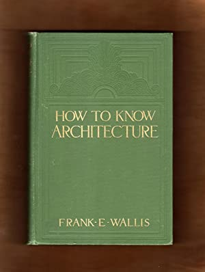 How to Know Architecture: The Human Elements in the Evolution of Styles. 1910 First Edition