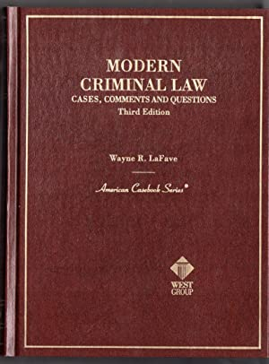 Modern Criminal Law: Cases, Comments, and Questions: Wayne R. LaFave