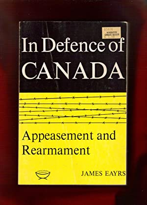 In Defence of Canada / Appeasement and Rearmament: Eayrs, James