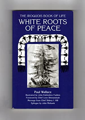 White Roots of Peace: The Iroquois Book: Wallace, Paul; Mohawk,