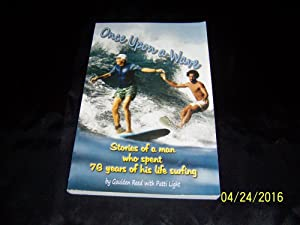 Once Upon a Wave: Stories of A Man Who Spent 76 Years of His Life Surfing: Reed, Gaulden & Patti ...