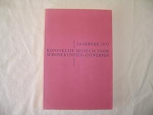 Jaarboek 1973: Koninklijk Museum Voor Schone Kunsten-Antwerpen: Museum Voor Schone