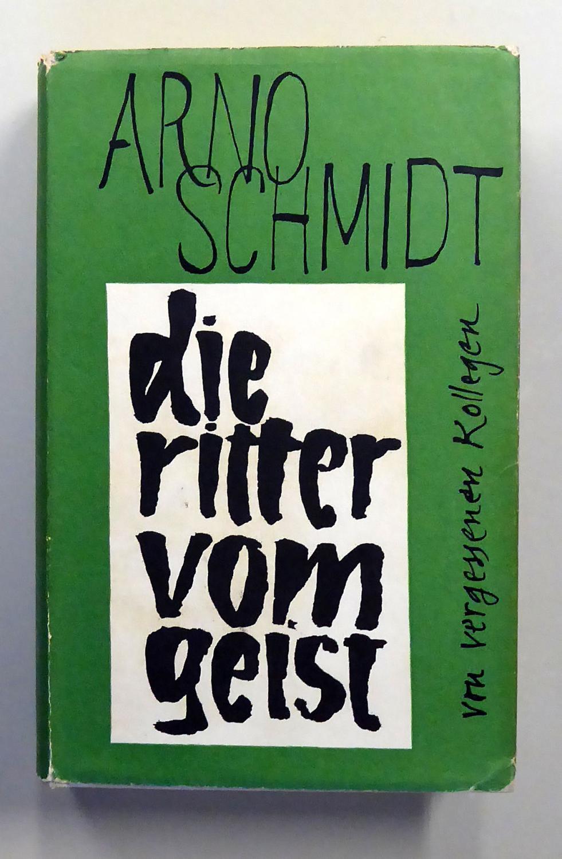 Die Ritter vom Geist. Von vergessenen Kollegen.: Arno Schmidt