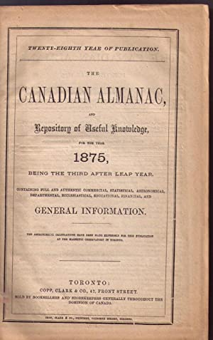 The Canadian Almanac, and Repository of Useful Knowledge, for the Year 1875 . . .