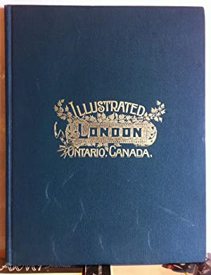 City of London Ontario, Canada: The Pioneer Period and the London of Today -- Illustrated London, ...
