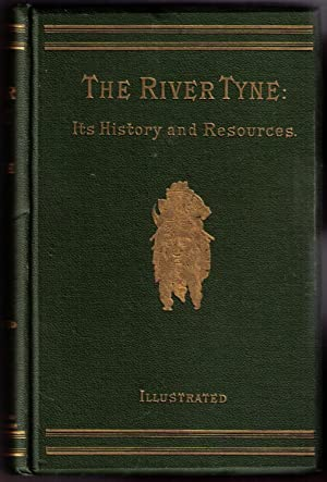 The River Tyne: Its History and Resources. Illustrated.: Guthrie, James