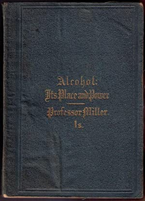 Alcohol: Its Place and Power.: Miller, James