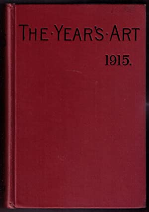 The Year's Art 1915. A Concise Epitome of all Matters Relating to the Arts of Painting, ...