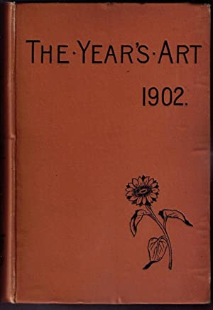 The Year's Art 1902. A Concise Epitome of all Matters Relating to the Arts of Painting, ...