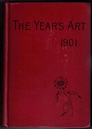 The Year's Art 1901. A Concise Epitome of all Matters Relating to the Arts of Painting, ...