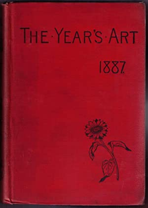 The Year's Art 1887. A Concise Epitome of all Matters Relating to the Arts of Painting, ...
