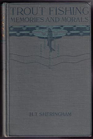 Trout Fishing Memories and Morals: Sheringham, H. T.