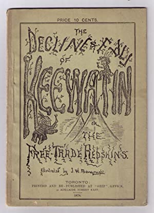 The Decline and Fall of Keewatin; or, The Free-Trade Redskins. A Satire. Illustrated by J. W. ...