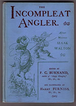 The Incompleat Angler. After Master Izaak Walton.: Edited by F. C. Burnand, Author of