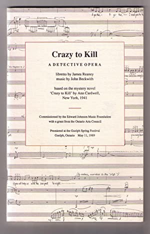 Crazy to Kill: A Detective Opera [SIGNED copy]: Reaney, James [libretto]; Beckwith, John [music]