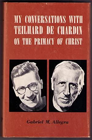 My Conversations with Teilhard de Chardin on the Primacy of Christ. Peking, 1942-1945: Allegra, ...
