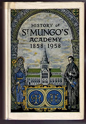 History of St. Mungo's Academy 1858-1958: St. Mungo's Academy Centenary Committee