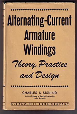 Alternating-Current Armature Windings: Theory, Practice and Design: Siskind, Charles S.