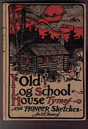 Recollections of the Log School House Period, and Sketches of Life and Customs in Pioneer Days: Jno...