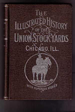 Illustrated History of the Union Stockyards: Sketch-book of Familiar Faces and Places at the Yards,...