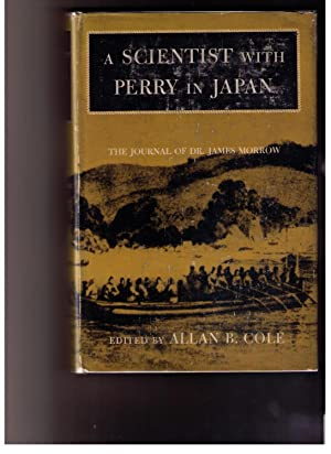 A Scientist With Perry in Japan: The Journal of Dr. James Morrow: Morrow, Dr. James; Allan B. Cole ...