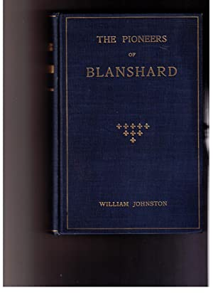 The Pioneers of Blanshard; with, An Historical Sketch of the Township: Johnston, William