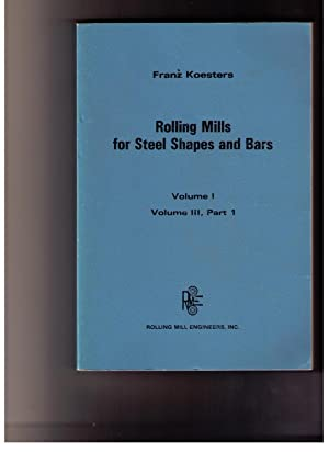 Rolling Mills for Steel Shapes and Bars Volume I Part I: Planning. Volume III Supplement (for Part ...
