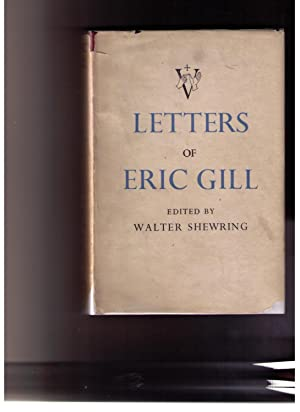 Letters of Eric Gill: Gill, Eric [Walter Shewring, ed.]