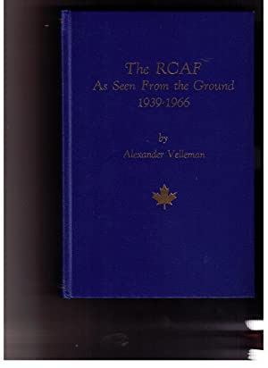 The RCAF As Seen From the Ground (A Worm's-Eye View), 1939-1966. Three volumes, bound as one.:...