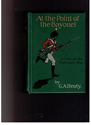 At the Point of the Bayonet: A Tale of the Mahratta War: Henty, G. A.