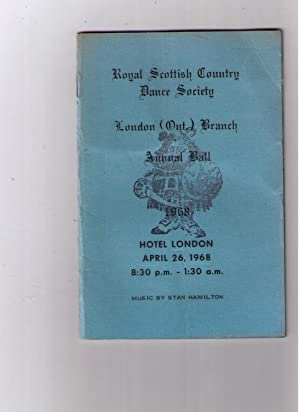 Royal Scottish Country Dance Society -- London (Ont.) Branch Annual Ball -- 1968. Hotel London, ...