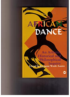 African Dance: An Artistic, Historical and Philosophical: Welsh-Asante, Kariamu